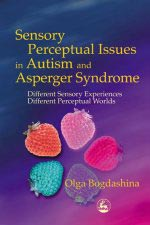 Sensory Perceptual Issues in Autism and Aspergers Syndrome : Different Sensory Experiences - Different Perceptual Worlds